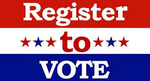 Register to Vote and Be Sure to Vote Tuesday Nov 6