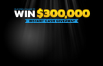 Win $300,000 - Instantly !